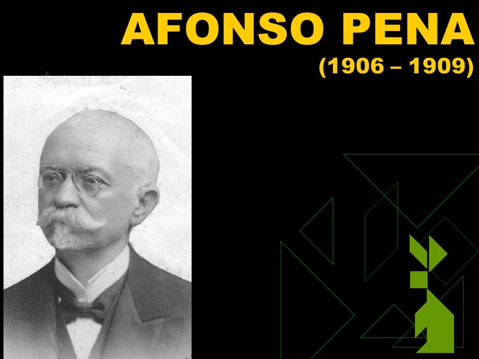 AFONSO PENA (1906 – 1909) Clique para adicionar texto 3/25/2017