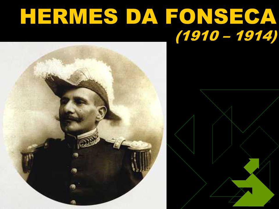HERMES DA FONSECA (1910 – 1914) Clique para adicionar texto 3/25/2017