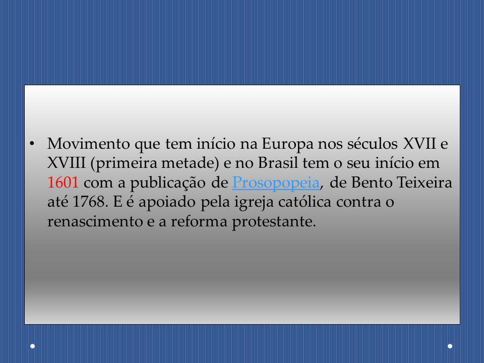 Movimento que tem início na Europa nos séculos XVII e XVIII (primeira metade) e no Brasil tem o seu início em 1601 com a publicação de Prosopopeia, de Bento Teixeira até 1768.