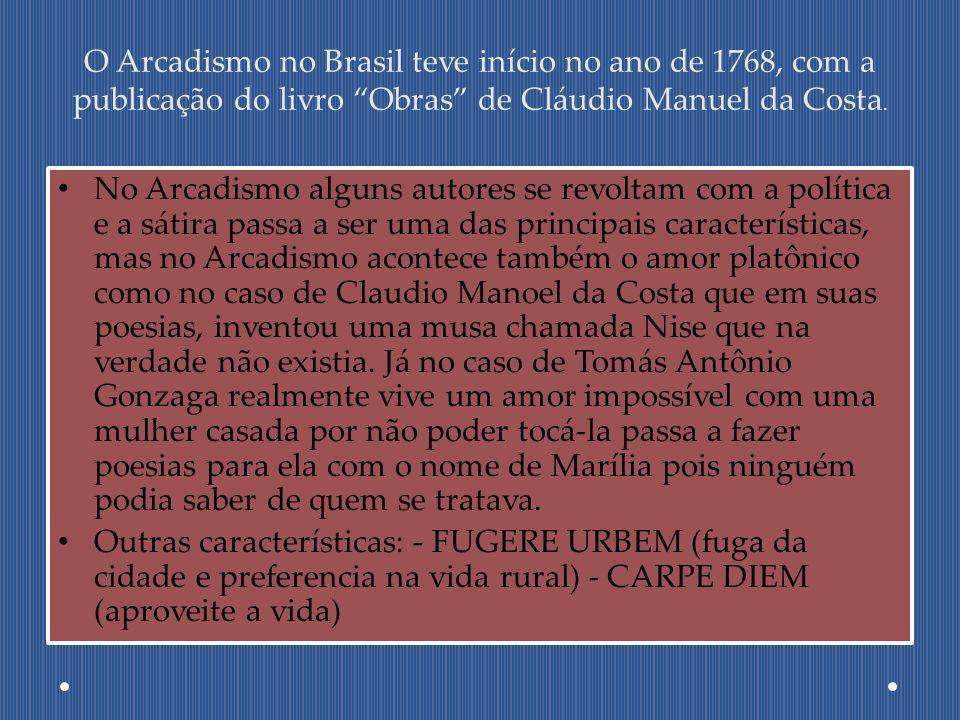 O Arcadismo no Brasil teve início no ano de 1768, com a publicação do livro Obras de Cláudio Manuel da Costa.