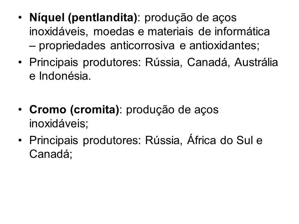 Níquel (pentlandita): produção de aços inoxidáveis, moedas e materiais de informática – propriedades anticorrosiva e antioxidantes;