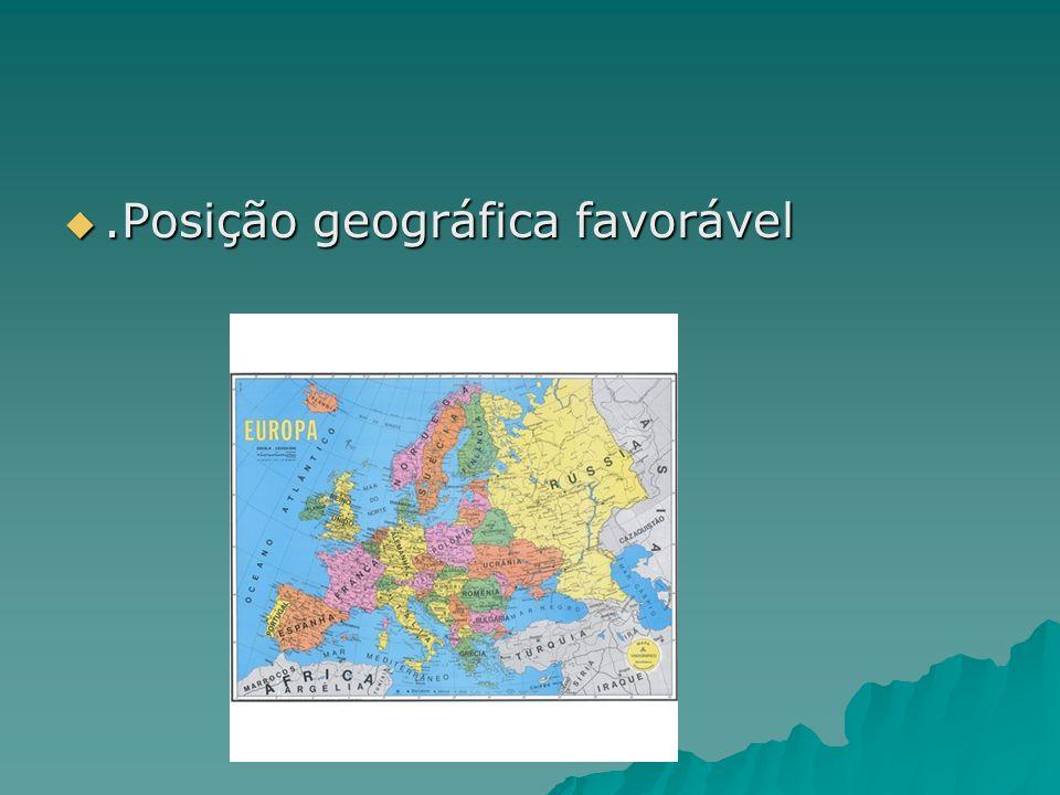 .Posição geográfica favorável