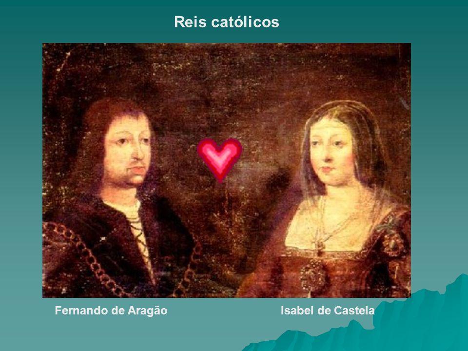 Reis católicos Fernando de Aragão Isabel de Castela