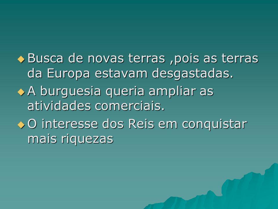 Busca de novas terras ,pois as terras da Europa estavam desgastadas.