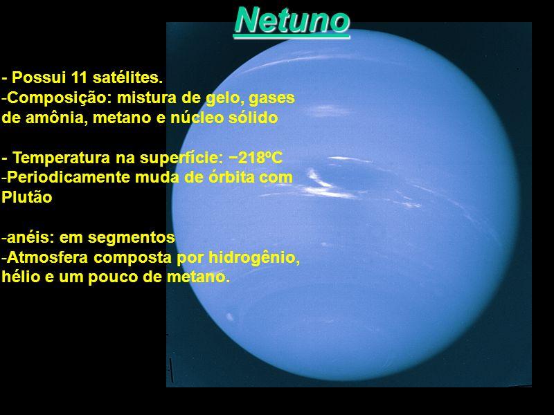 Netuno - Possui 11 satélites. Composição: mistura de gelo, gases