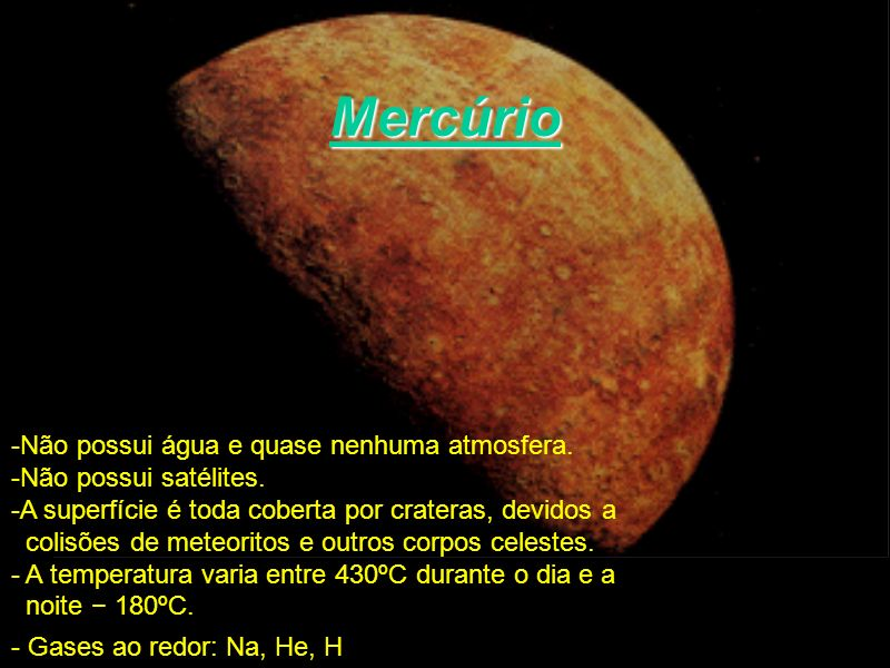 Mercúrio -Não possui água e quase nenhuma atmosfera.