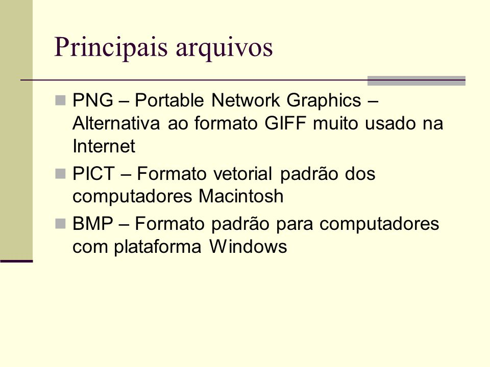 Principais arquivos PNG – Portable Network Graphics – Alternativa ao formato GIFF muito usado na Internet.