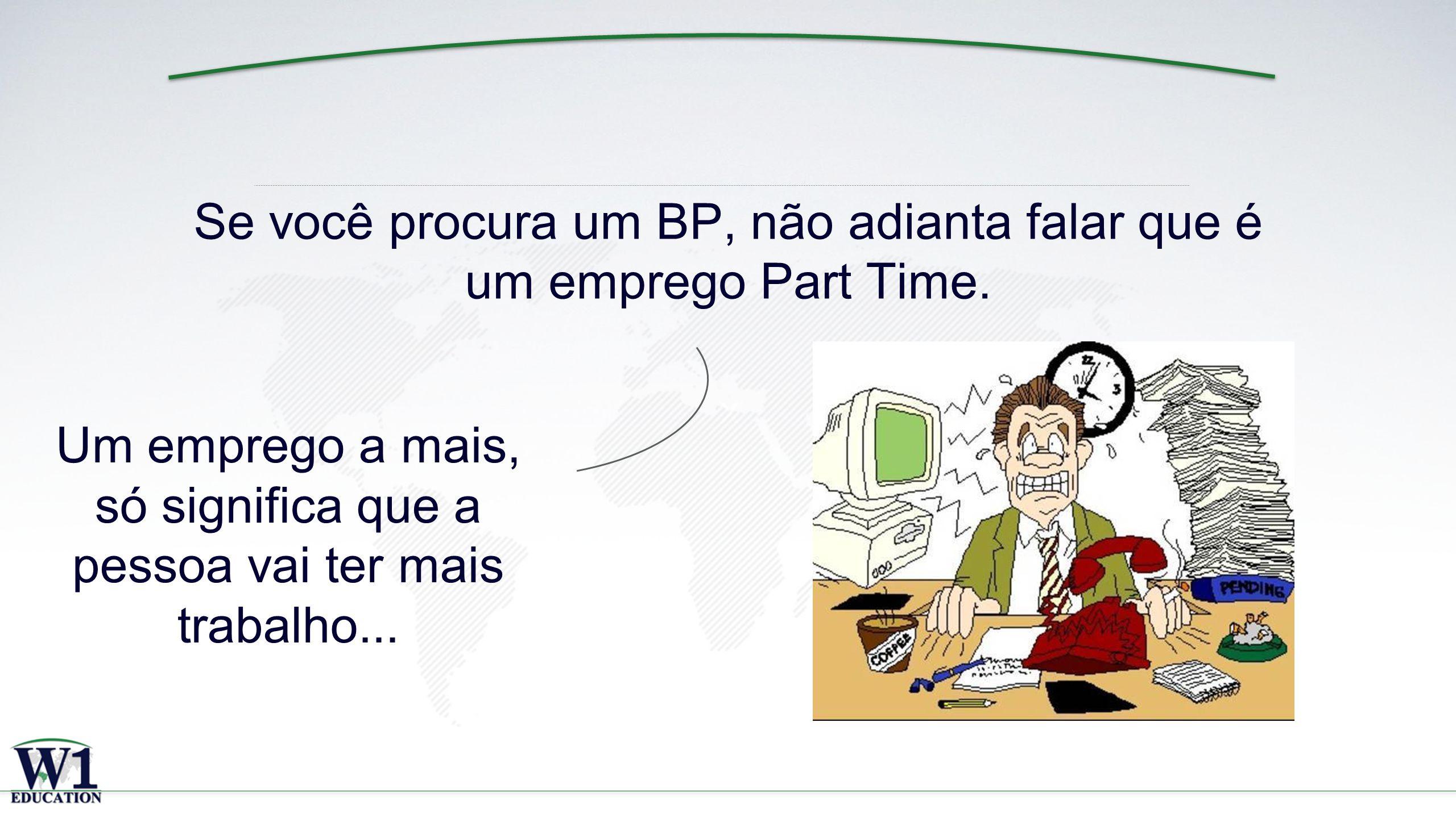 Se você procura um BP, não adianta falar que é um emprego Part Time.