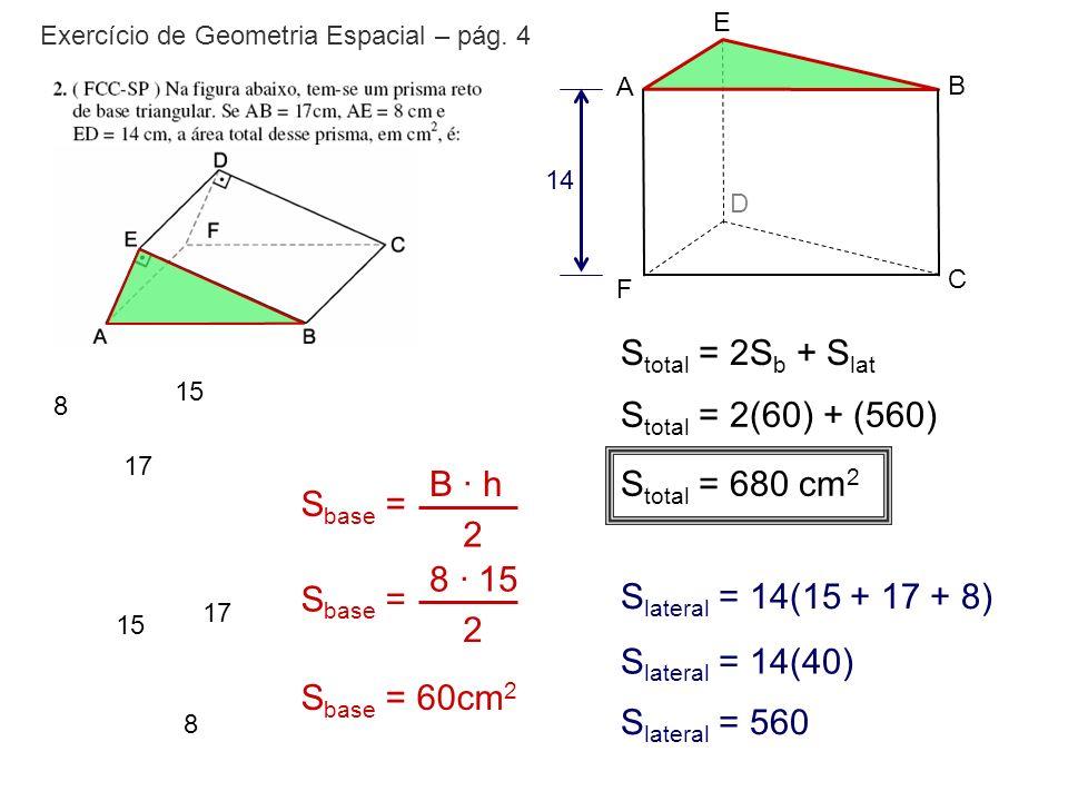 Stotal = 2Sb + Slat Stotal = 2(60) + (560) B · h Stotal = 680 cm2