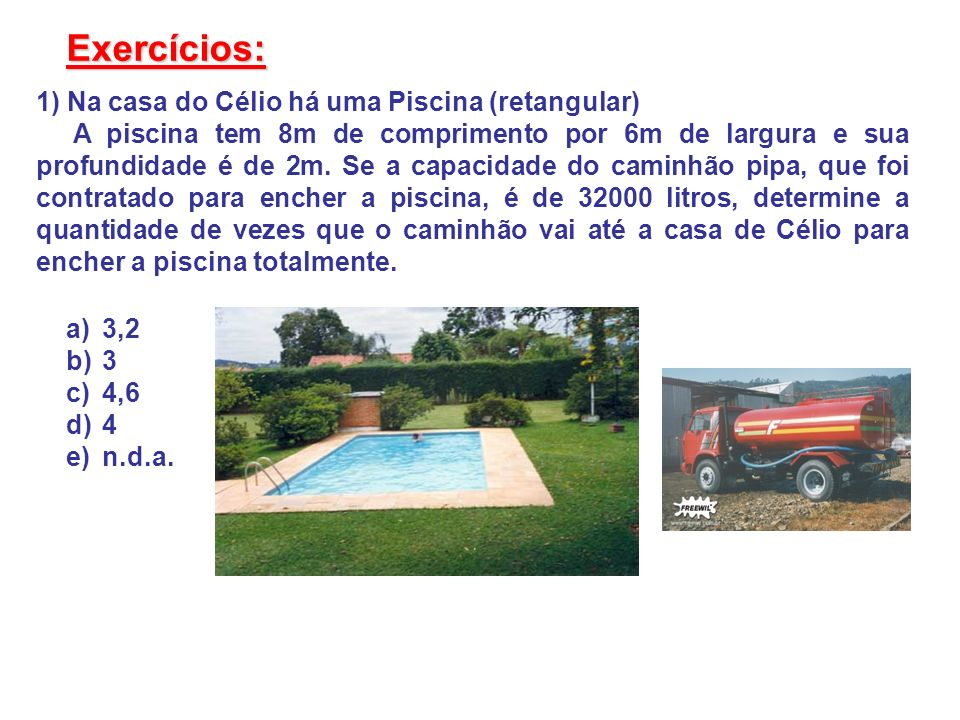Exercícios: 1) Na casa do Célio há uma Piscina (retangular)