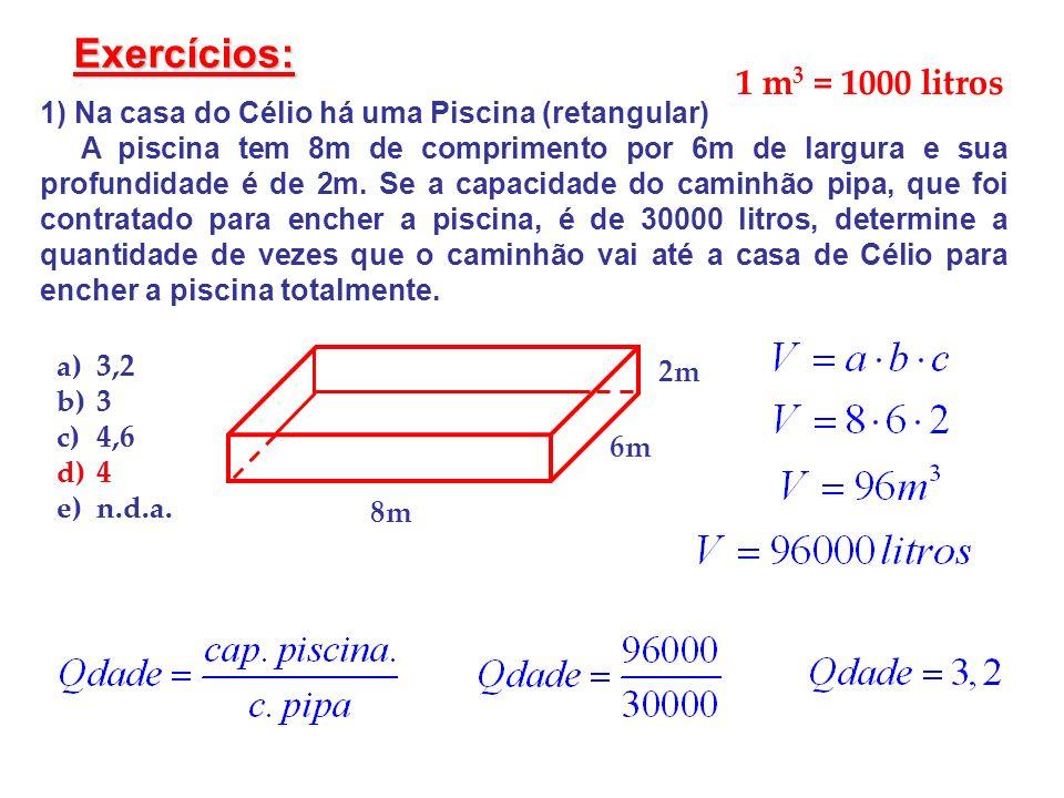 Exercícios: 1 m3 = 1000 litros. 1) Na casa do Célio há uma Piscina (retangular)