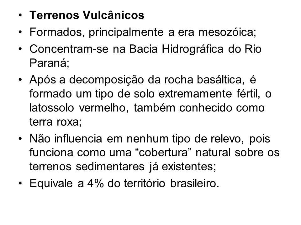 Terrenos Vulcânicos Formados, principalmente a era mesozóica; Concentram-se na Bacia Hidrográfica do Rio Paraná;
