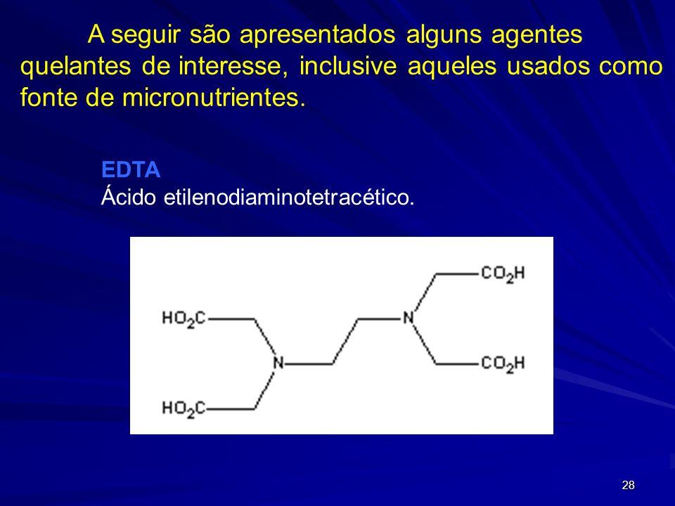 A seguir são apresentados alguns agentes quelantes de interesse, inclusive aqueles usados como fonte de micronutrientes.