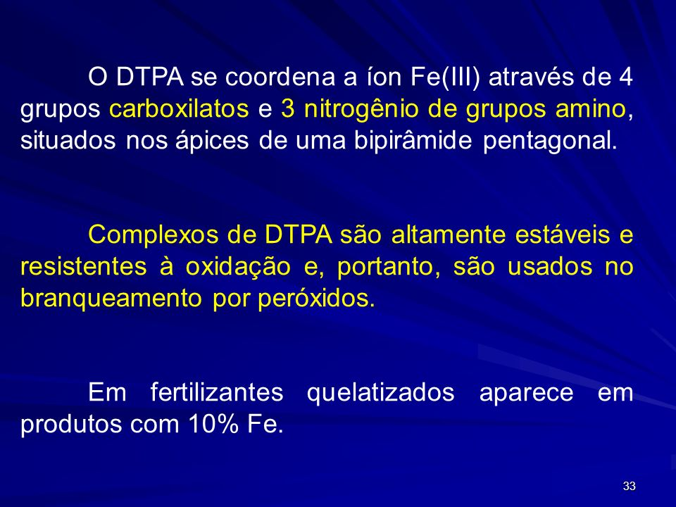 O DTPA se coordena a íon Fe(III) através de 4 grupos carboxilatos e 3 nitrogênio de grupos amino, situados nos ápices de uma bipirâmide pentagonal.