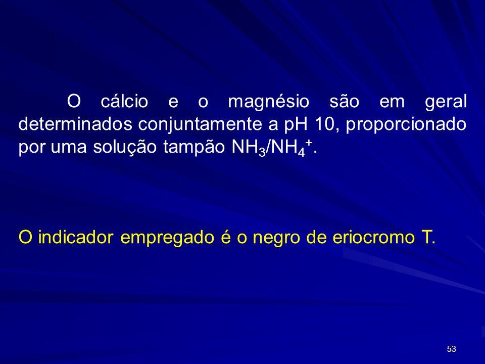 O cálcio e o magnésio são em geral determinados conjuntamente a pH 10, proporcionado por uma solução tampão NH3/NH4+.
