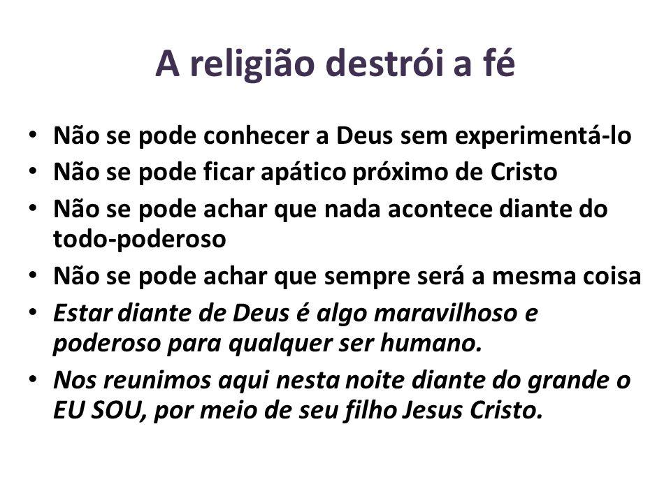 A religião destrói a fé Não se pode conhecer a Deus sem experimentá-lo