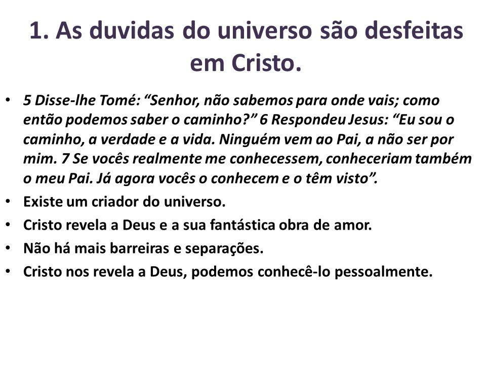 1. As duvidas do universo são desfeitas em Cristo.