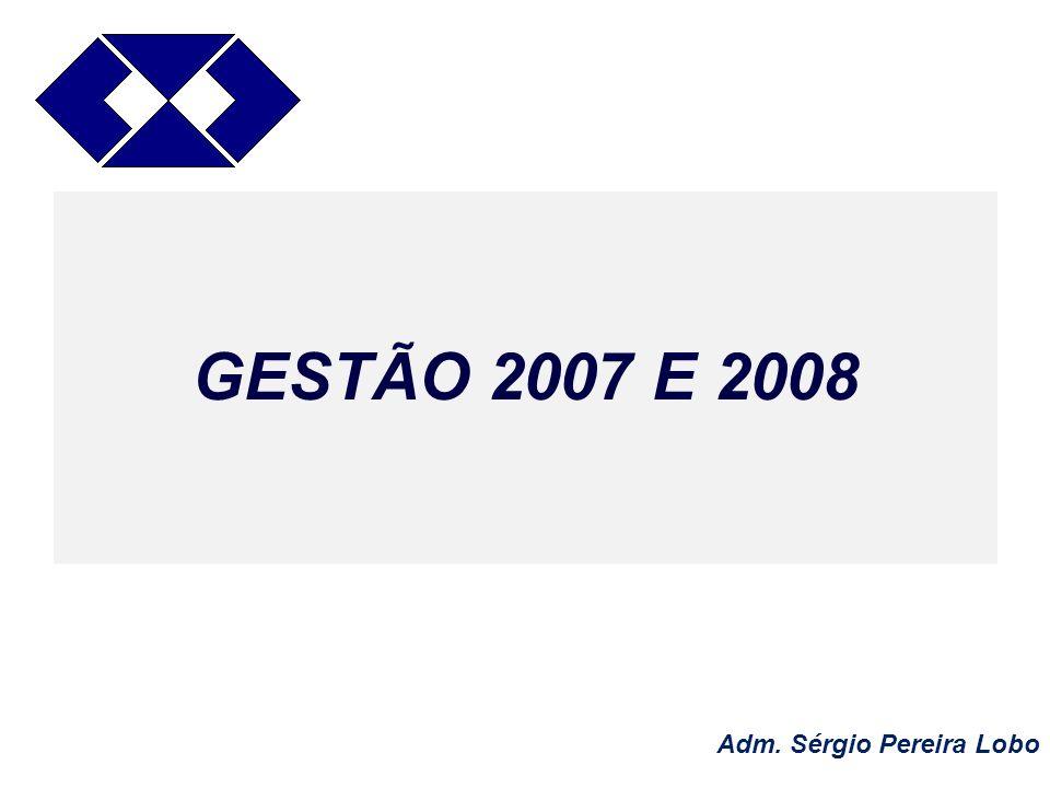GESTÃO 2007 E 2008 Adm. Sérgio Pereira Lobo