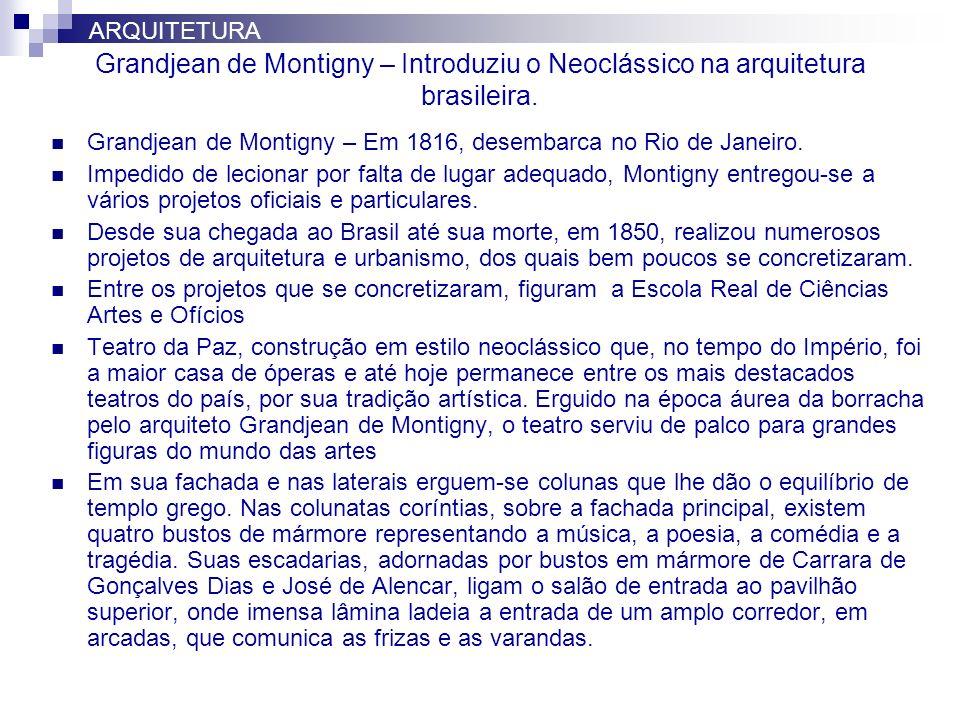 ARQUITETURA Grandjean de Montigny – Introduziu o Neoclássico na arquitetura brasileira.