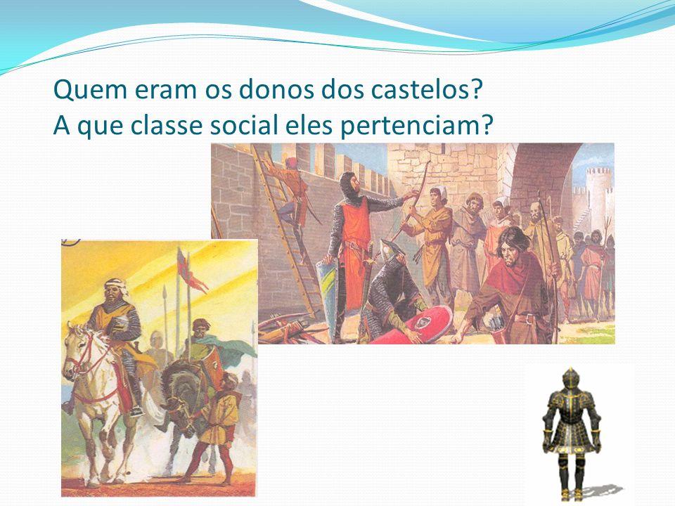 Quem eram os donos dos castelos A que classe social eles pertenciam