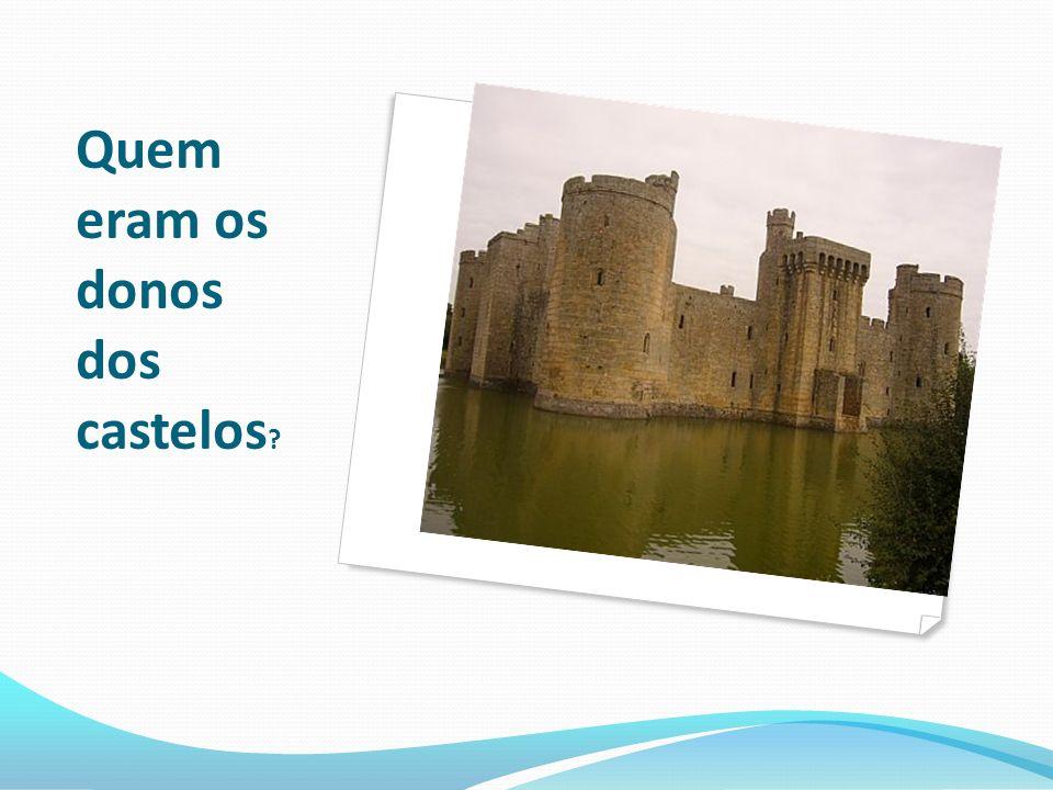 Quem eram os donos dos castelos