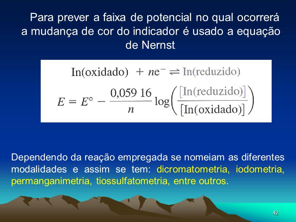 Para prever a faixa de potencial no qual ocorrerá a mudança de cor do indicador é usado a equação de Nernst.