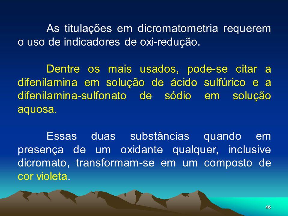 As titulações em dicromatometria requerem o uso de indicadores de oxi-redução.