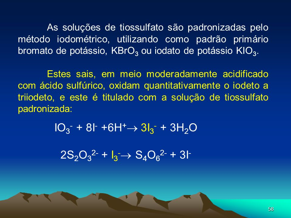 IO3- + 8I- +6H+ 3I3- + 3H2O 2S2O32- + I3- S4O62- + 3I-