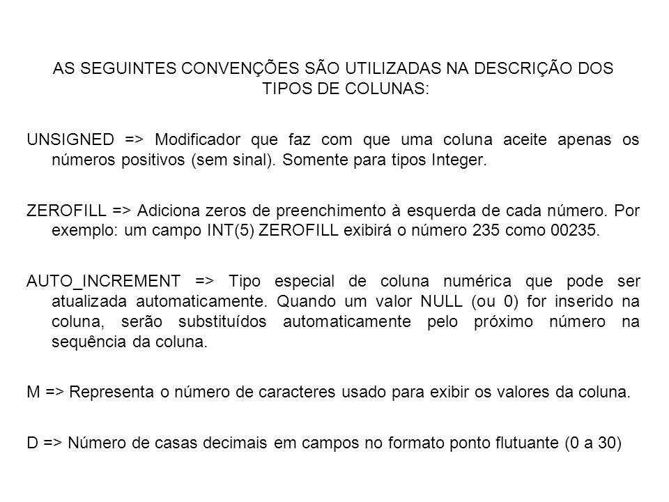 AS SEGUINTES CONVENÇÕES SÃO UTILIZADAS NA DESCRIÇÃO DOS TIPOS DE COLUNAS: