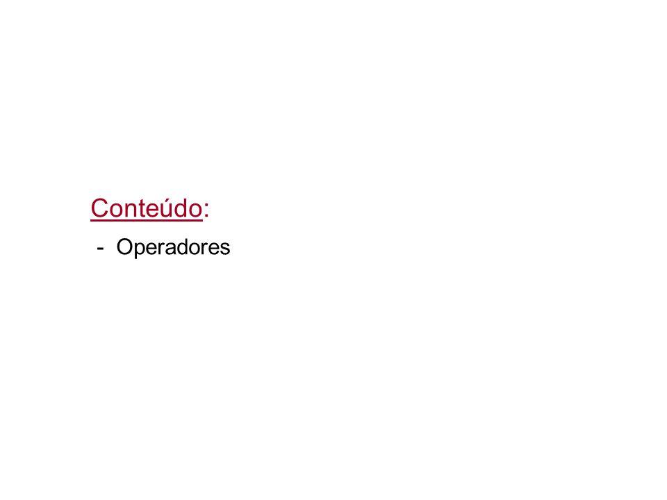 Conteúdo: - Operadores