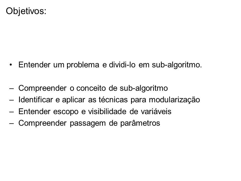 Objetivos: Entender um problema e dividi-lo em sub-algoritmo.