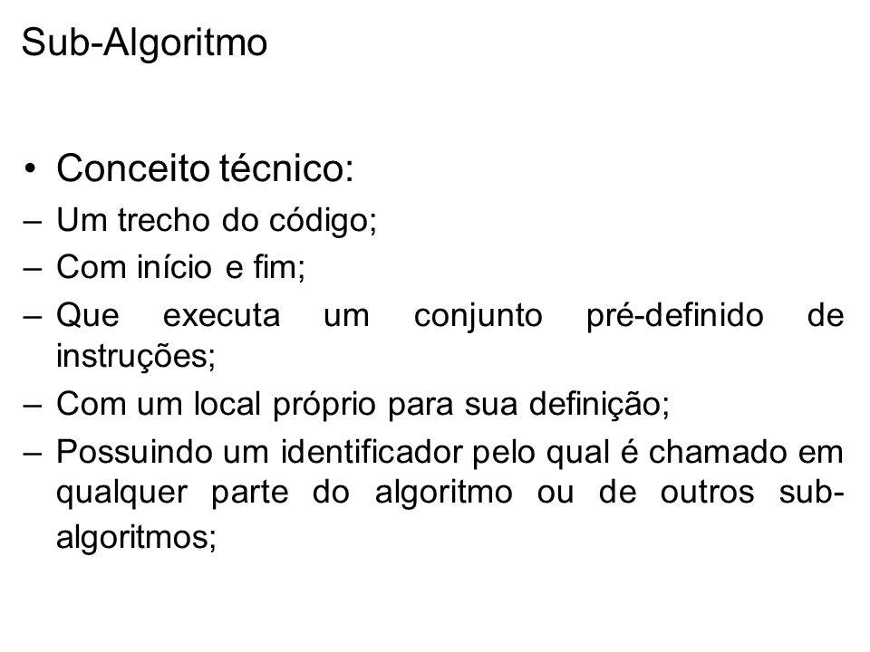 Sub-Algoritmo Conceito técnico: Um trecho do código; Com início e fim;