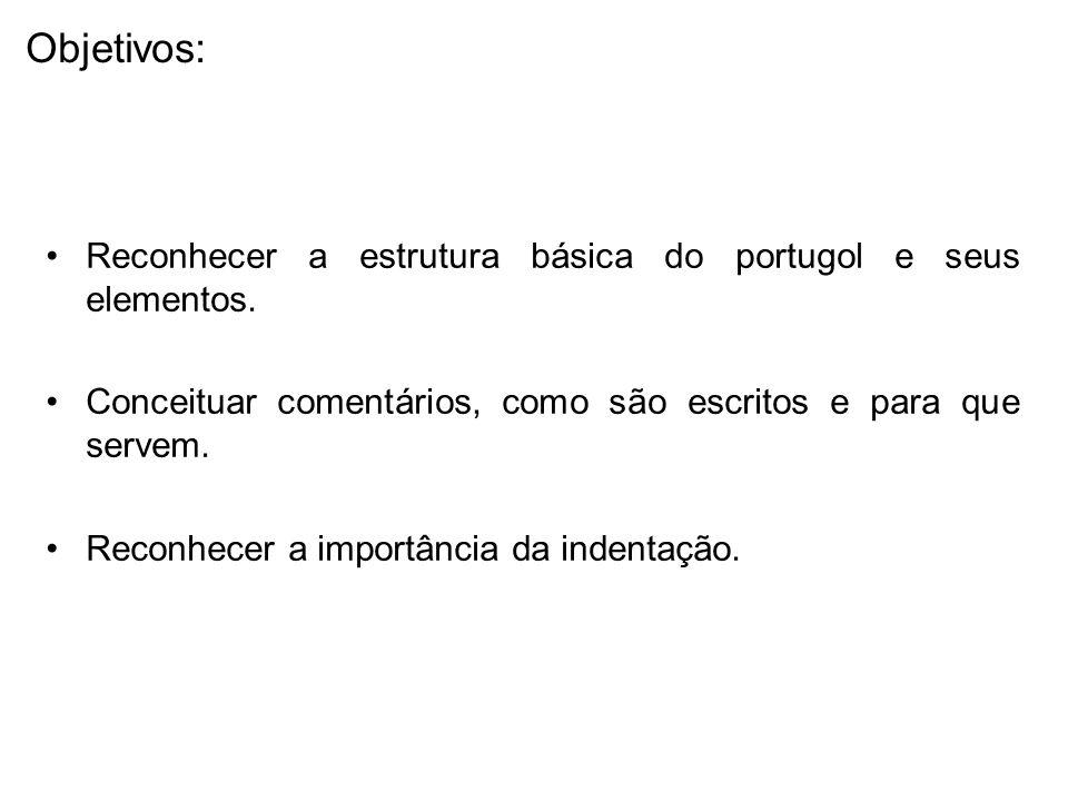 Objetivos: Reconhecer a estrutura básica do portugol e seus elementos.
