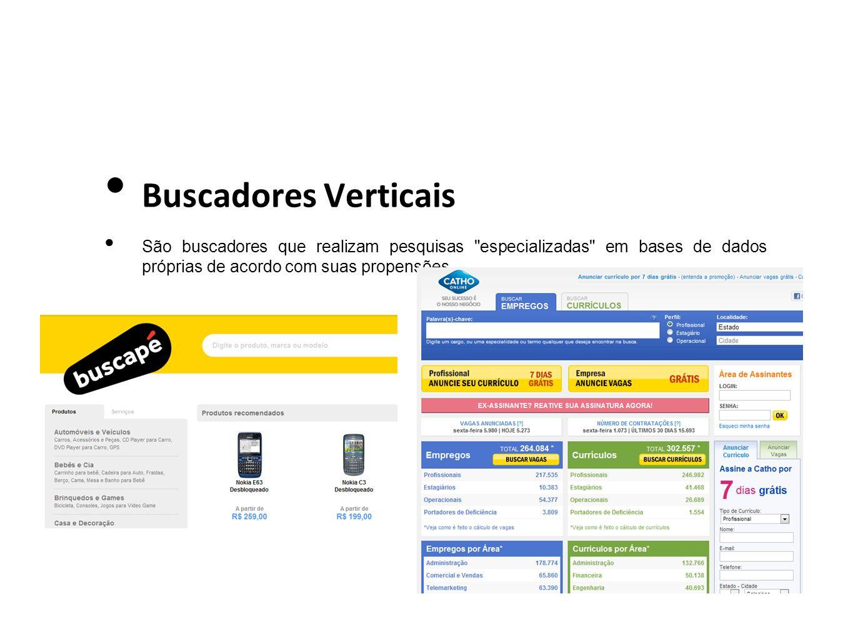 Buscadores Verticais São buscadores que realizam pesquisas especializadas em bases de dados próprias de acordo com suas propensões.