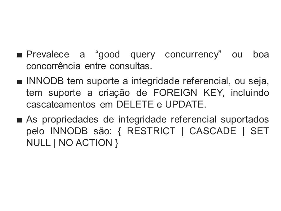 Prevalece a good query concurrency ou boa concorrência entre consultas.