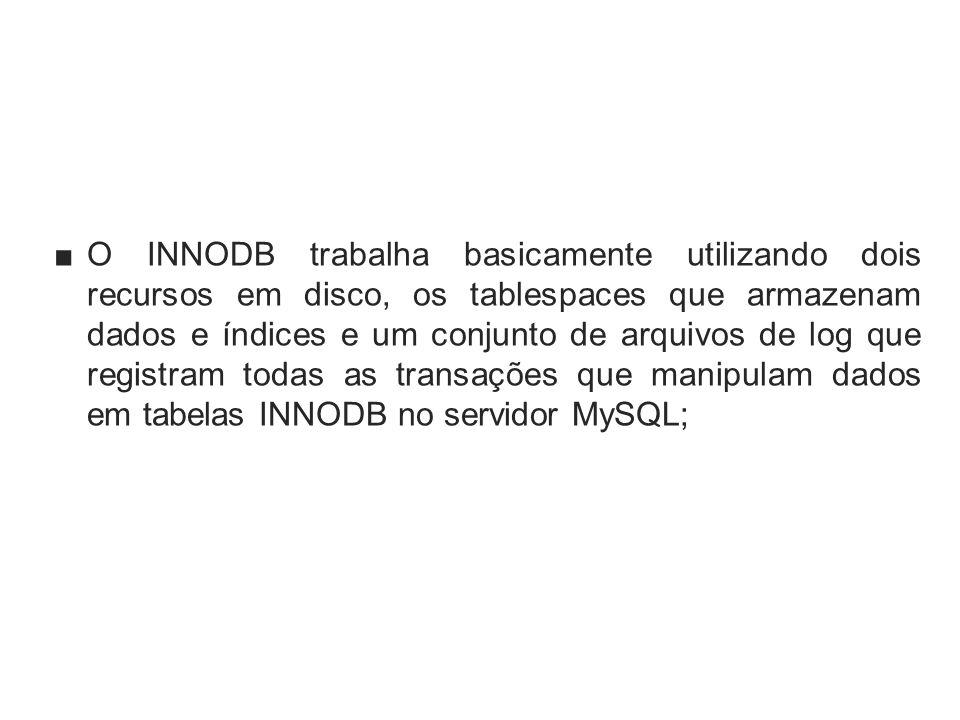 O INNODB trabalha basicamente utilizando dois recursos em disco, os tablespaces que armazenam dados e índices e um conjunto de arquivos de log que registram todas as transações que manipulam dados em tabelas INNODB no servidor MySQL;