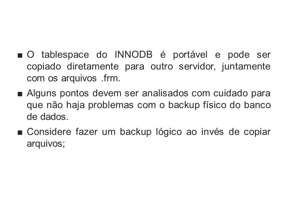 O tablespace do INNODB é portável e pode ser copiado diretamente para outro servidor, juntamente com os arquivos .frm.
