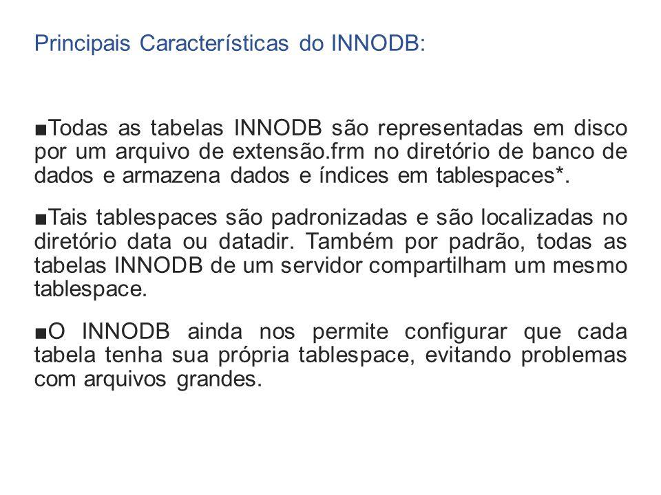 Principais Características do INNODB: