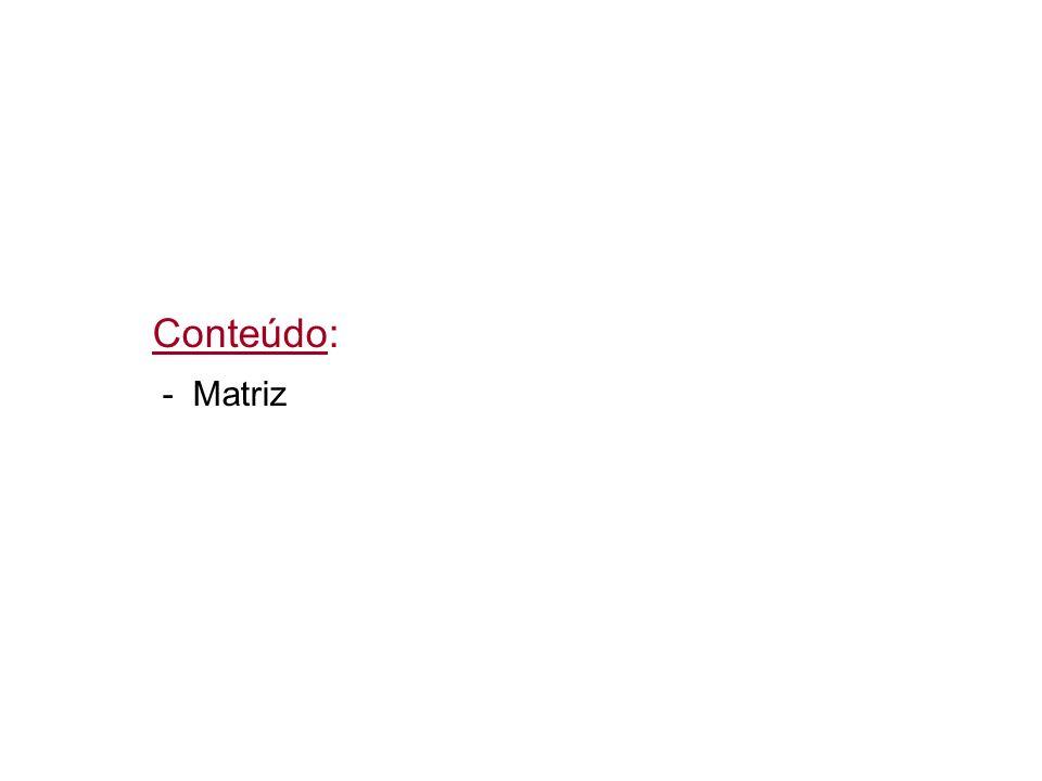 Conteúdo: - Matriz