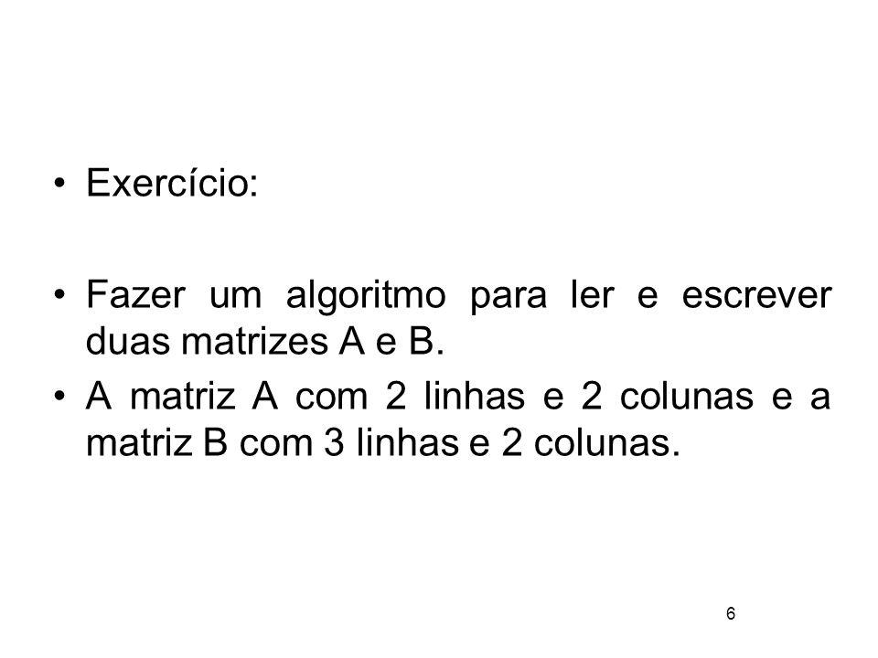 Exercício: Fazer um algoritmo para ler e escrever duas matrizes A e B.