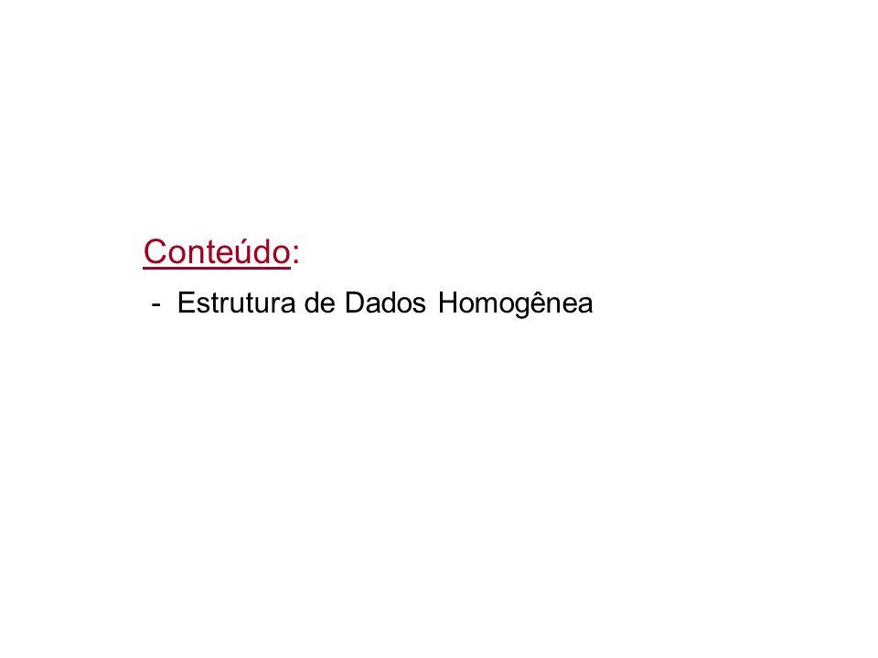 Conteúdo: - Estrutura de Dados Homogênea