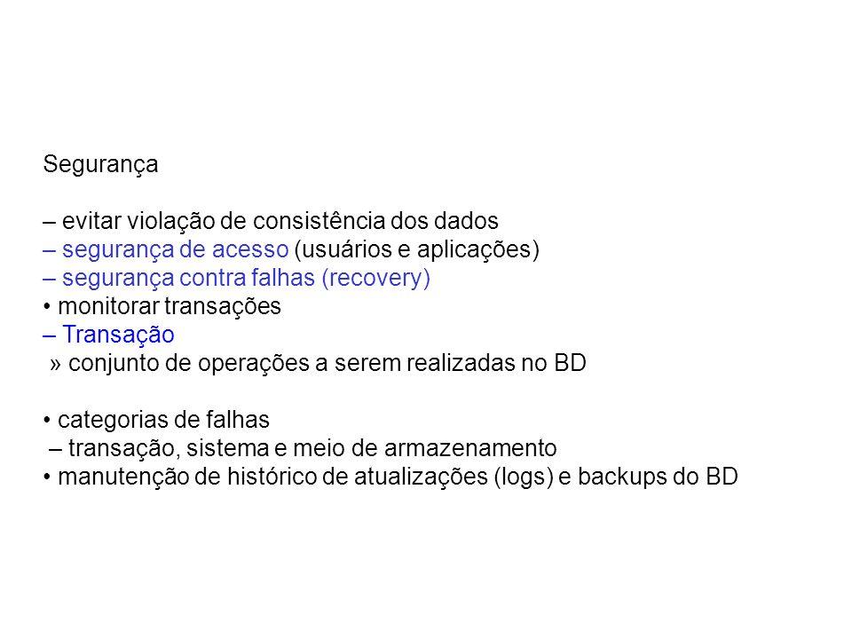 Segurança – evitar violação de consistência dos dados. – segurança de acesso (usuários e aplicações)