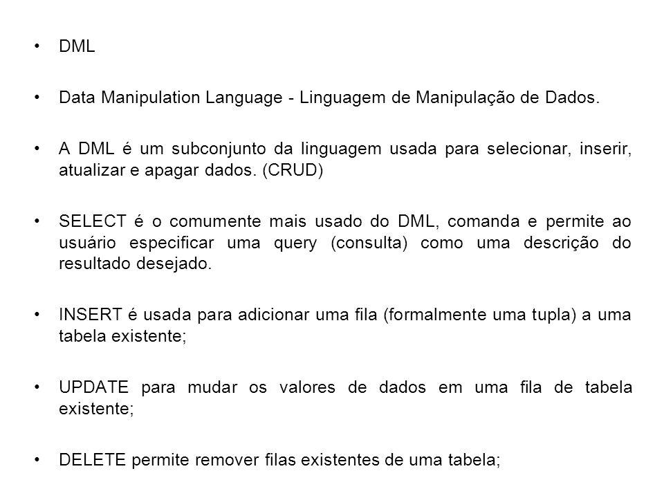 DML Data Manipulation Language - Linguagem de Manipulação de Dados.