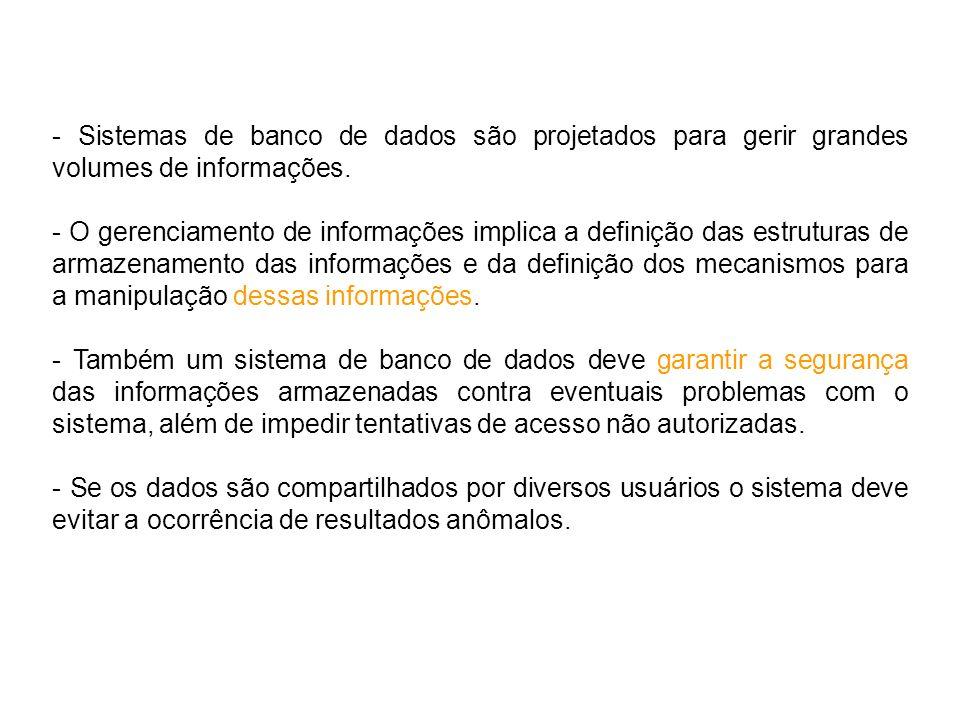 - Sistemas de banco de dados são projetados para gerir grandes volumes de informações.