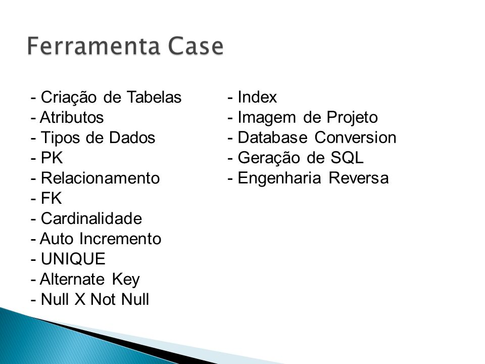 Criação de Tabelas Atributos. Tipos de Dados. PK. Relacionamento. FK. Cardinalidade. Auto Incremento.