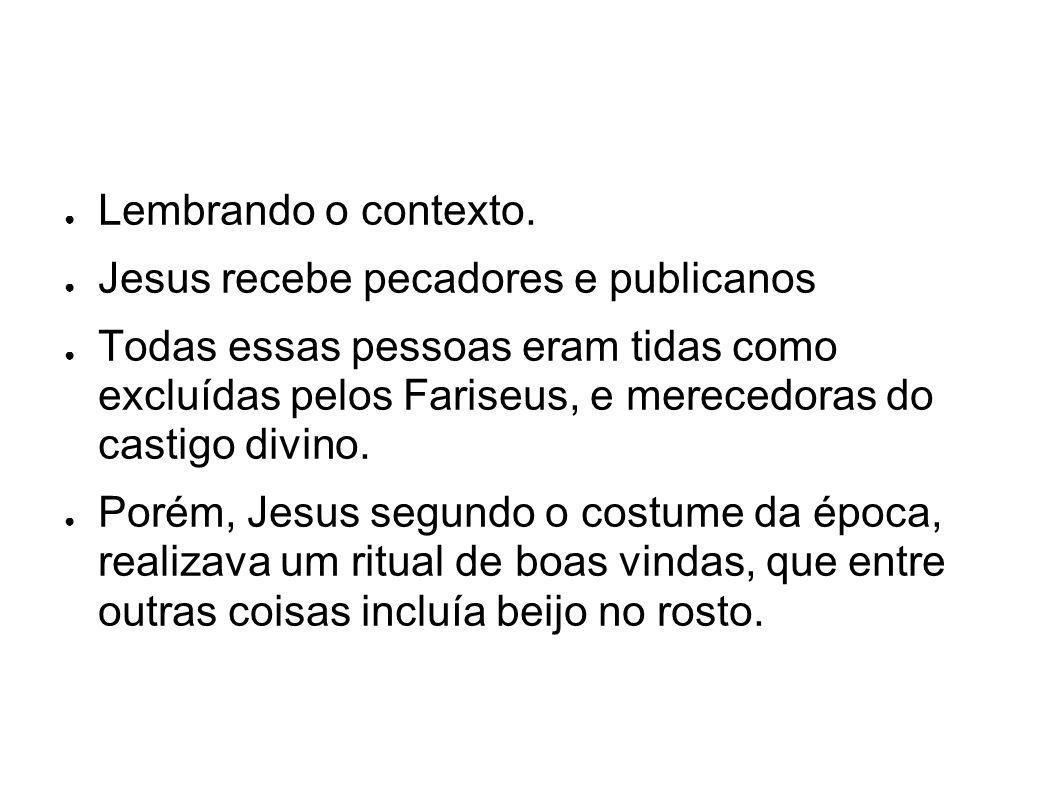 Lembrando o contexto. Jesus recebe pecadores e publicanos.