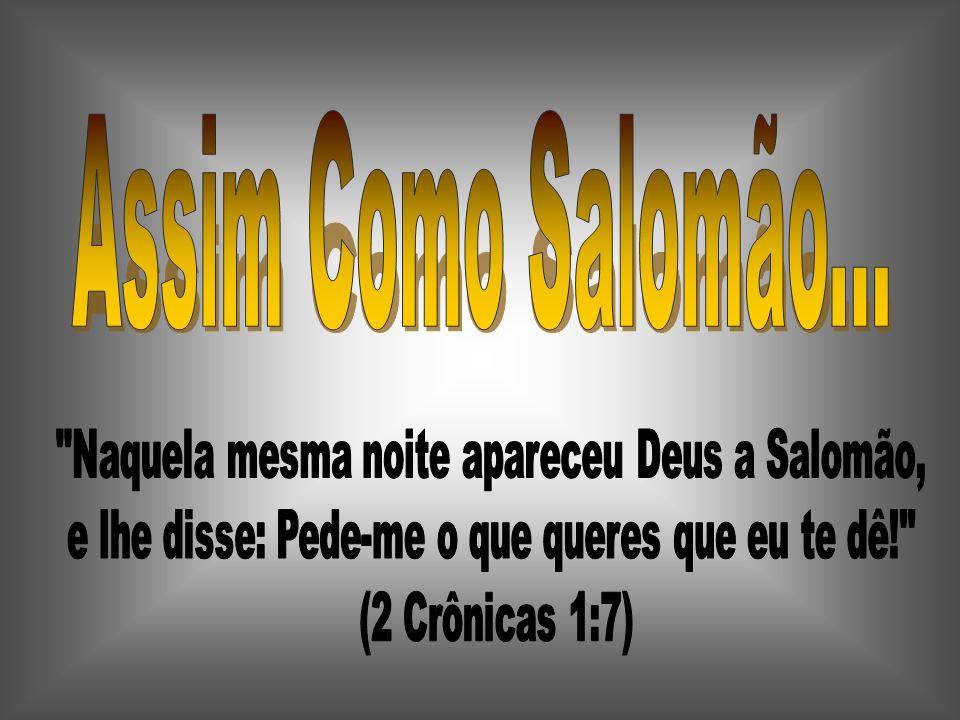 Assim Como Salomão... Naquela mesma noite apareceu Deus a Salomão,