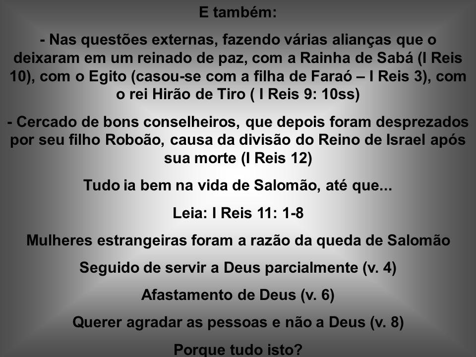 Tudo ia bem na vida de Salomão, até que... Leia: I Reis 11: 1-8