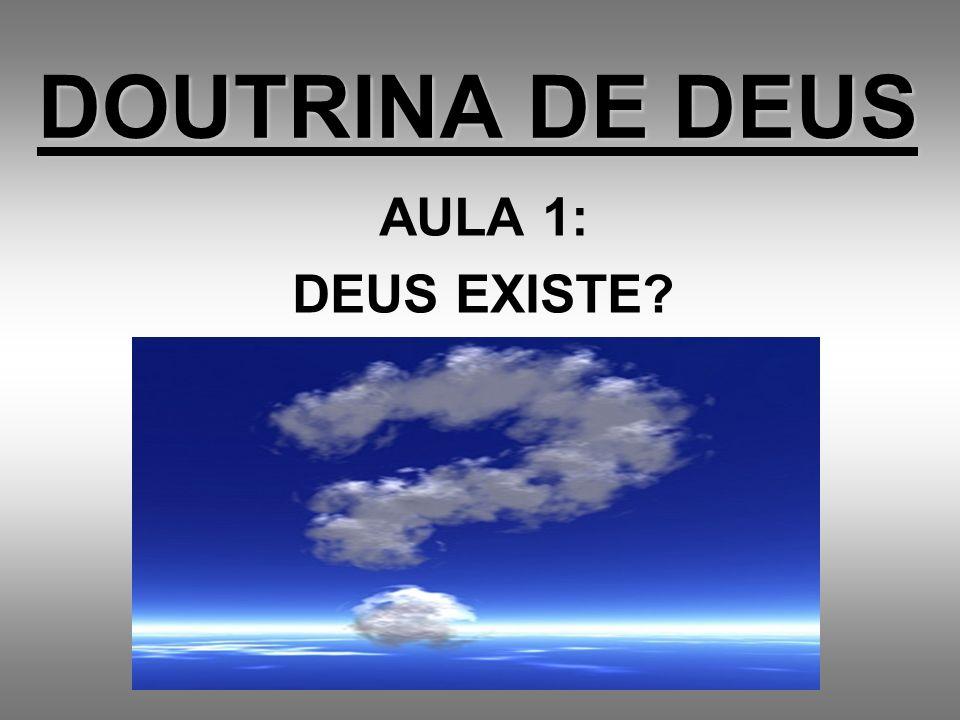 DOUTRINA DE DEUS AULA 1: DEUS EXISTE