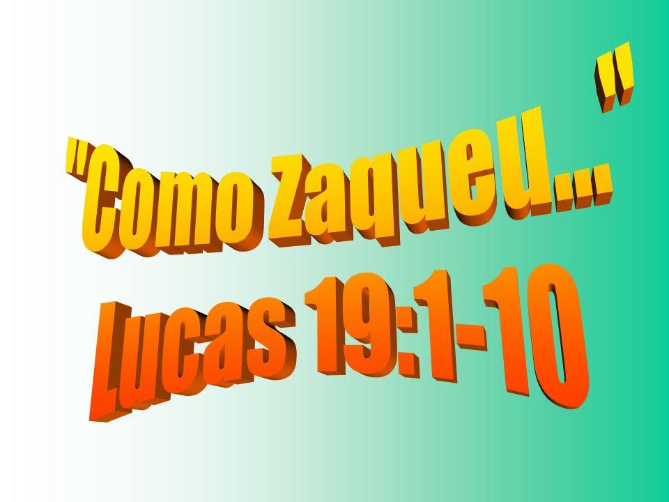 Como Zaqueu... Lucas 19:1-10